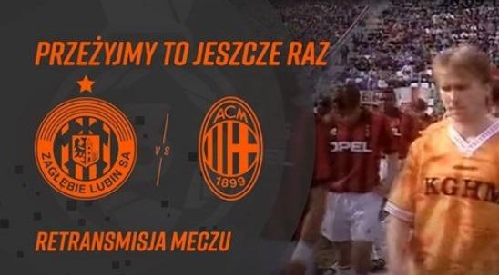 Zagłębie kontra Milan: Przeżyjmy to jeszcze raz